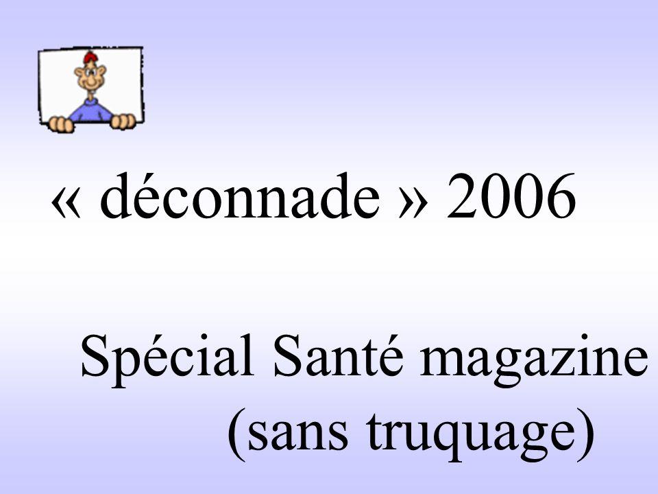 « déconnade » 2006 Spécial Santé magazine (sans truquage)