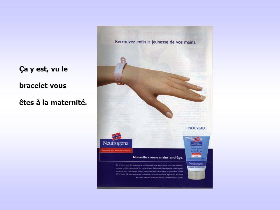 Ça y est, vu le bracelet vous êtes à la maternité.