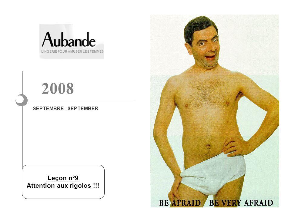 LINGERIE POUR AMUSER LES FEMMES SEPTEMBRE - SEPTEMBER 2008 Leçon n°9 Attention aux rigolos !!!