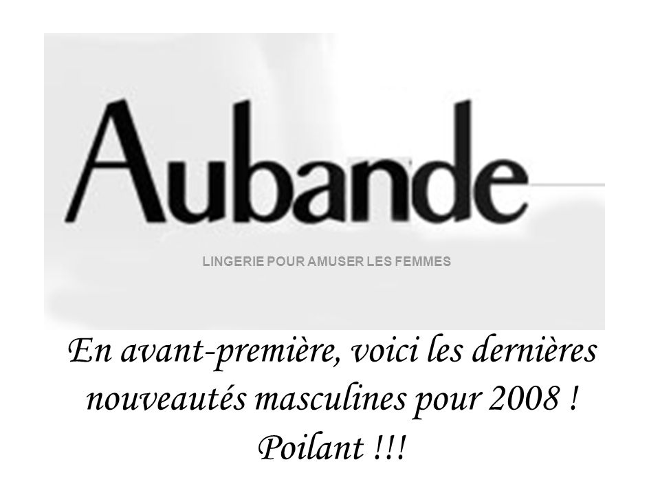 LINGERIE POUR AMUSER LES FEMMES En avant-première, voici les dernières nouveautés masculines pour 2008 ! Poilant !!!
