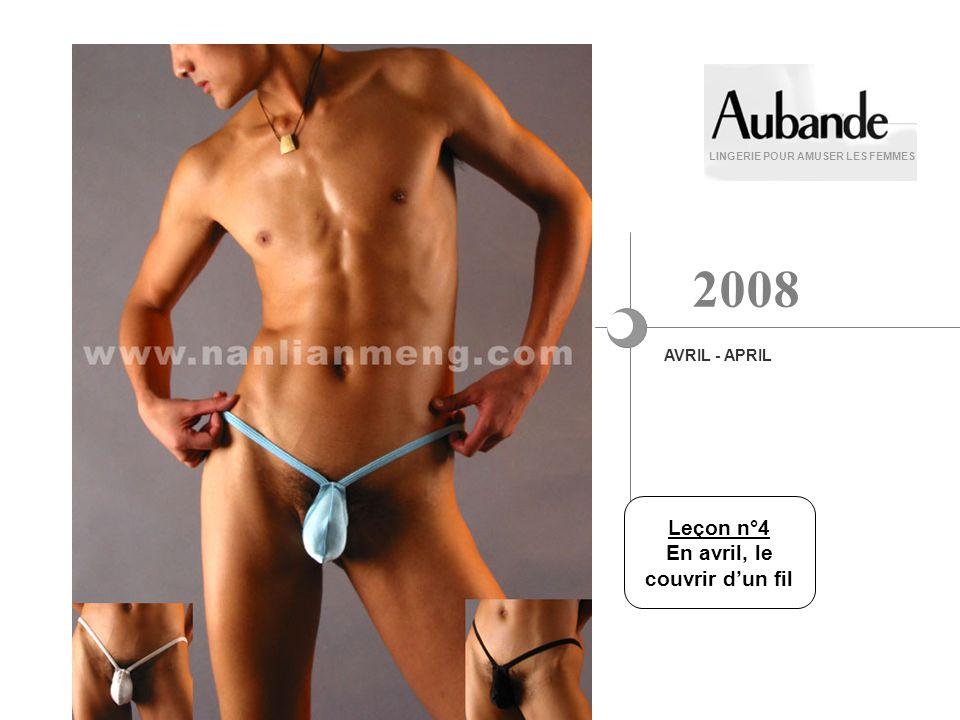 LINGERIE POUR AMUSER LES FEMMES AVRIL - APRIL 2008 Leçon n°4 En avril, le couvrir dun fil