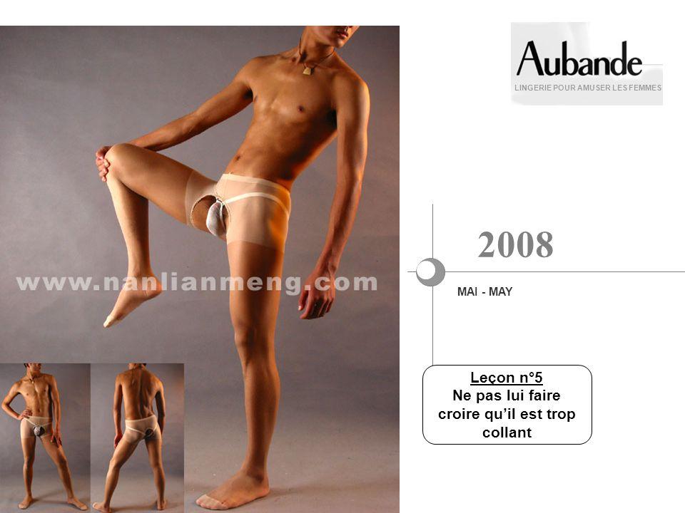 LINGERIE POUR AMUSER LES FEMMES MAI - MAY 2008 Leçon n°5 Ne pas lui faire croire quil est trop collant