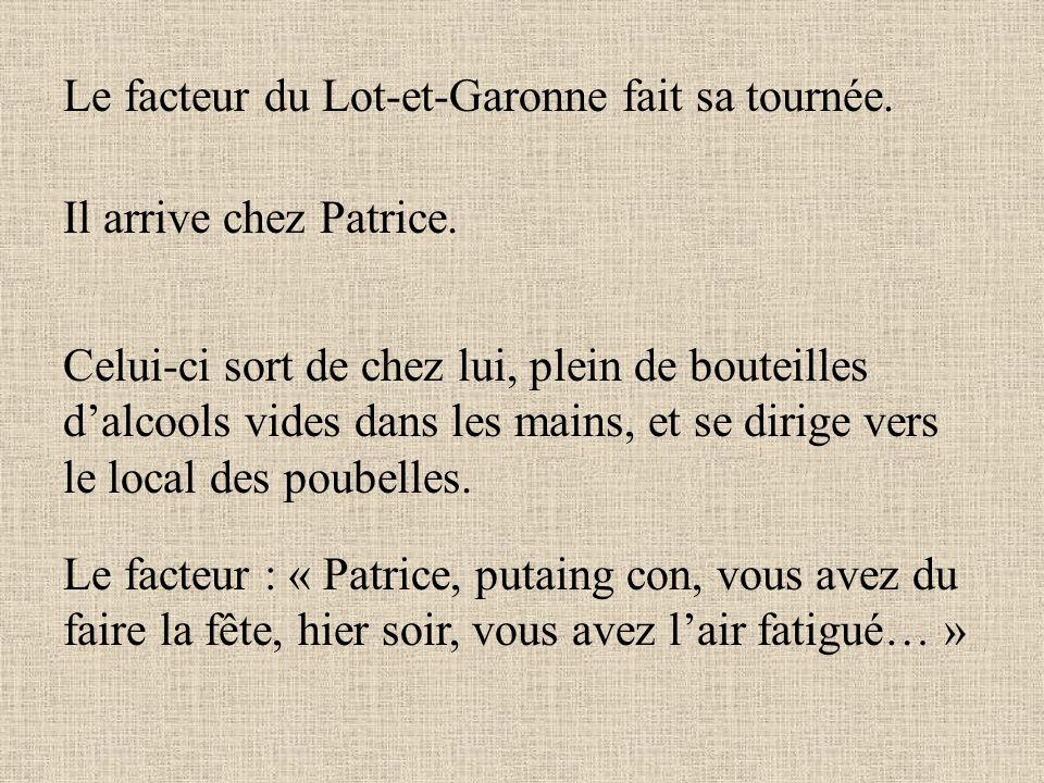 Le facteur du Lot-et-Garonne fait sa tournée.Il arrive chez Patrice.