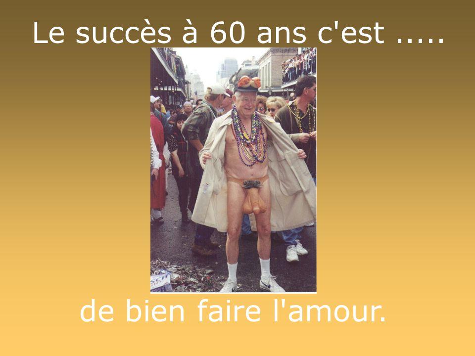 Le succès à 60 ans c'est..... de bien faire l'amour.