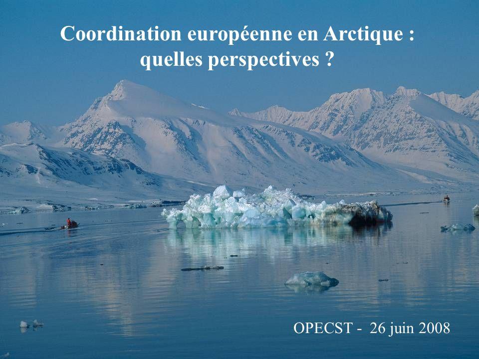 Coordination européenne en Arctique : quelles perspectives ? OPECST - 26 juin 2008