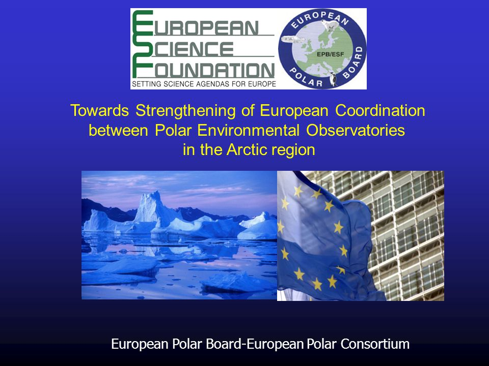 Towards Strengthening of European Coordination between Polar Environmental Observatories in the Arctic region European Polar Board-European Polar Cons