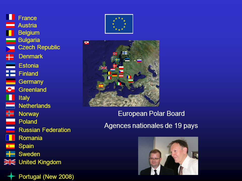 European Polar Board Agences nationales de 19 pays France Austria Belgium Bulgaria Czech Republic Denmark Estonia Finland Germany Greenland Italy Neth