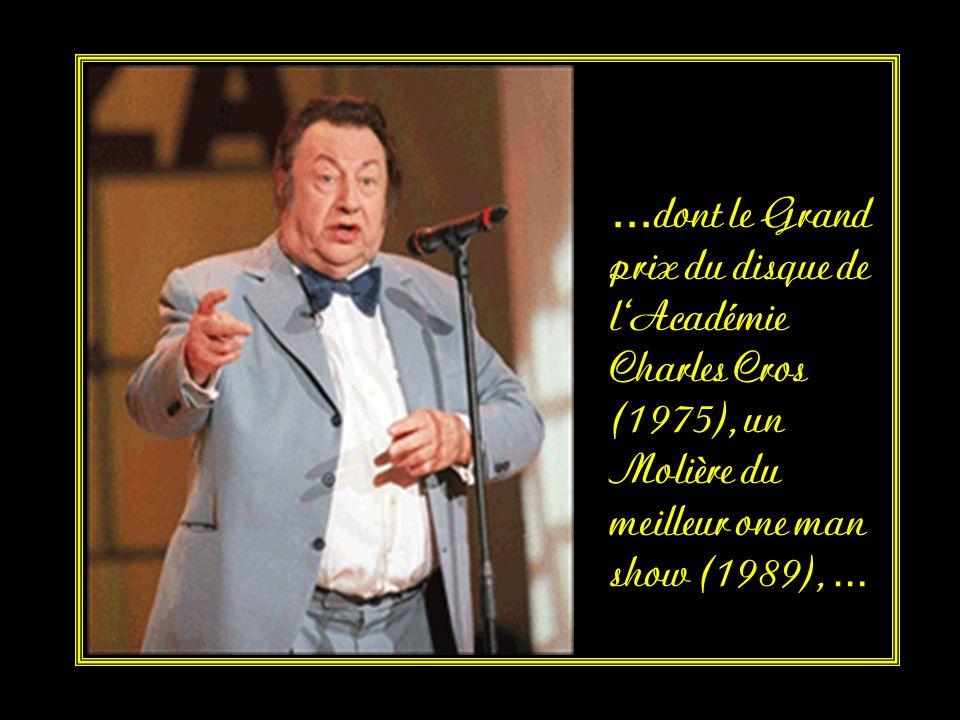 …dont le Grand prix du disque de l Académie Charles Cros (1975), un Molière du meilleur one man show (1989), …