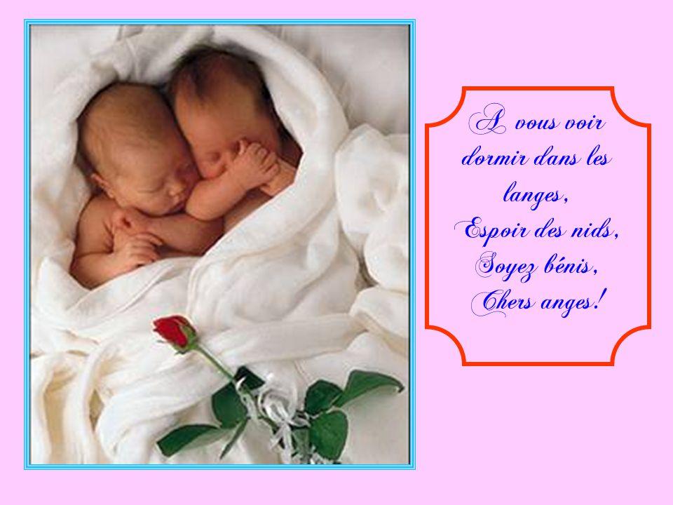 Enfants dun jour, ô nouveau-nés, Pour le bonheur que vous donnez,