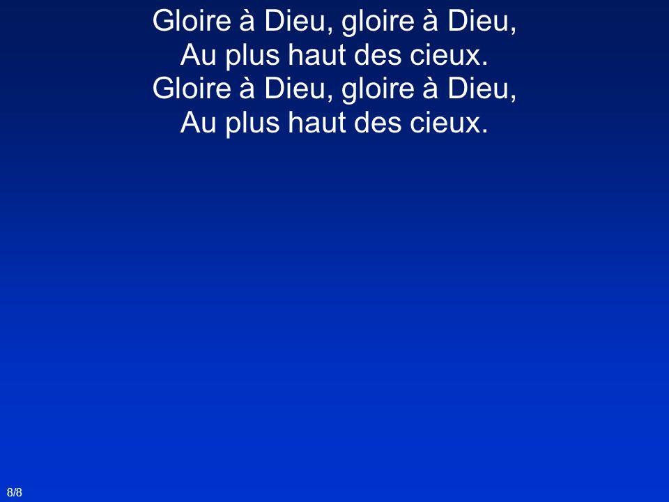 Gloire à Dieu, gloire à Dieu, Au plus haut des cieux. Gloire à Dieu, gloire à Dieu, Au plus haut des cieux. 8/8