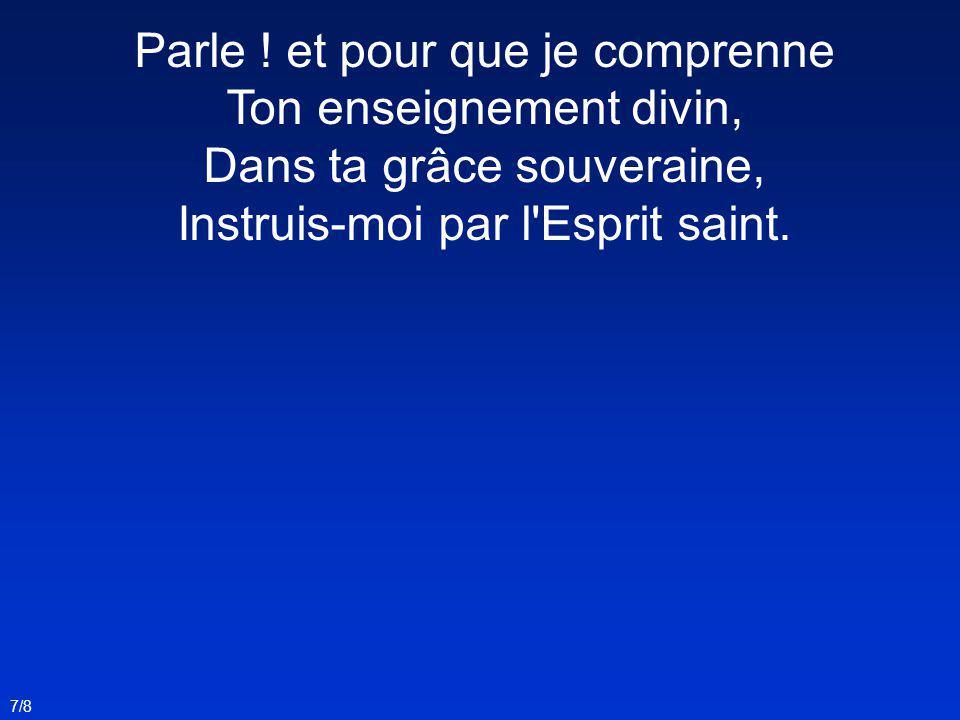 Parle, et pour que j obéisse À tes ordres aussitôt, Forme-moi pour ton service, Pour te suivre, saint Agneau .