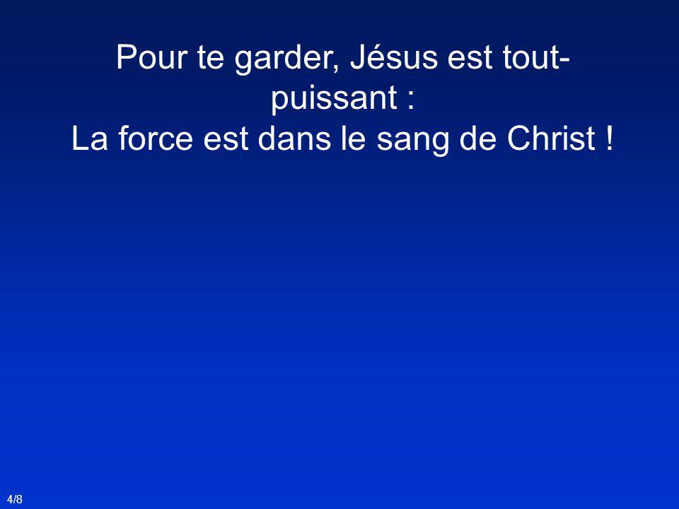 Pour te garder, Jésus est tout- puissant : La force est dans le sang de Christ ! 4/8
