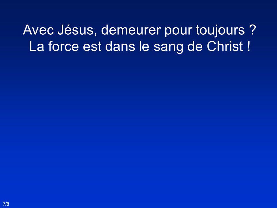 Avec Jésus, demeurer pour toujours ? La force est dans le sang de Christ ! 7/8