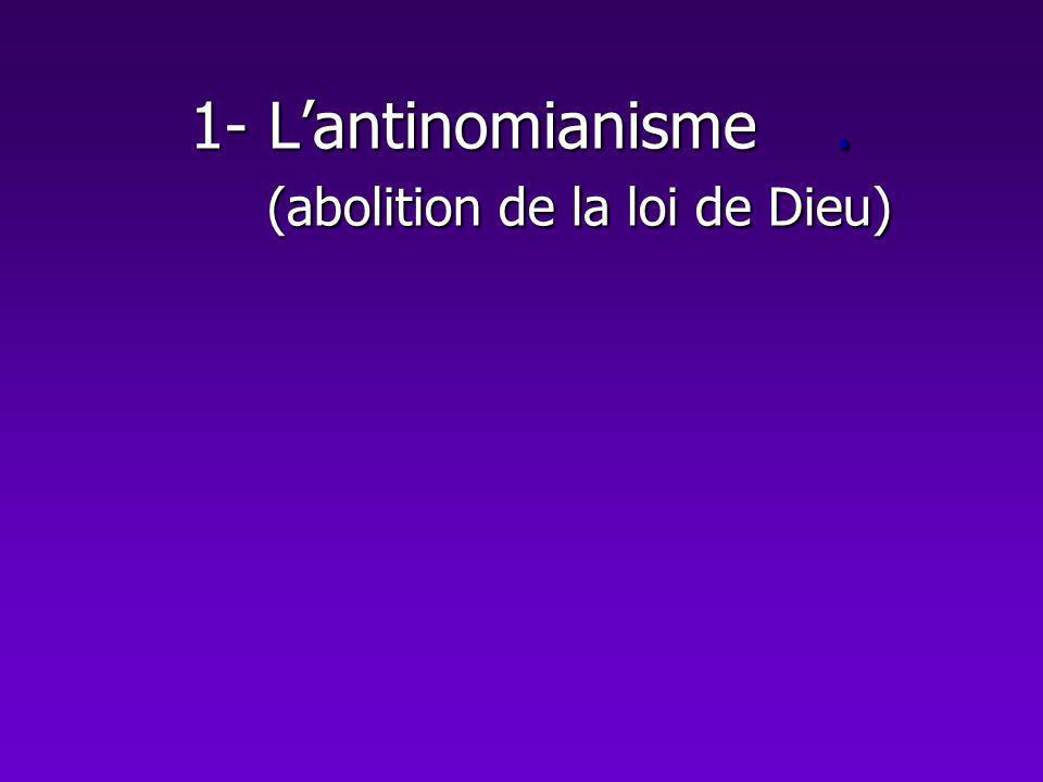 1- Lantinomianisme. (abolition de la loi de Dieu)