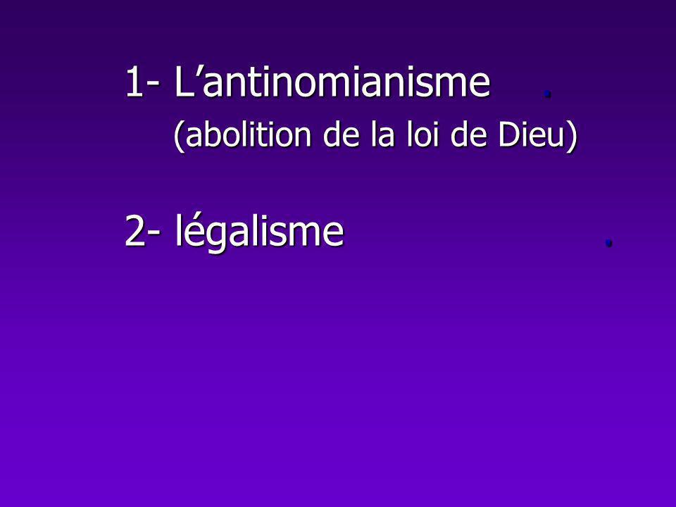 1- Lantinomianisme. (abolition de la loi de Dieu) 2- légalisme.