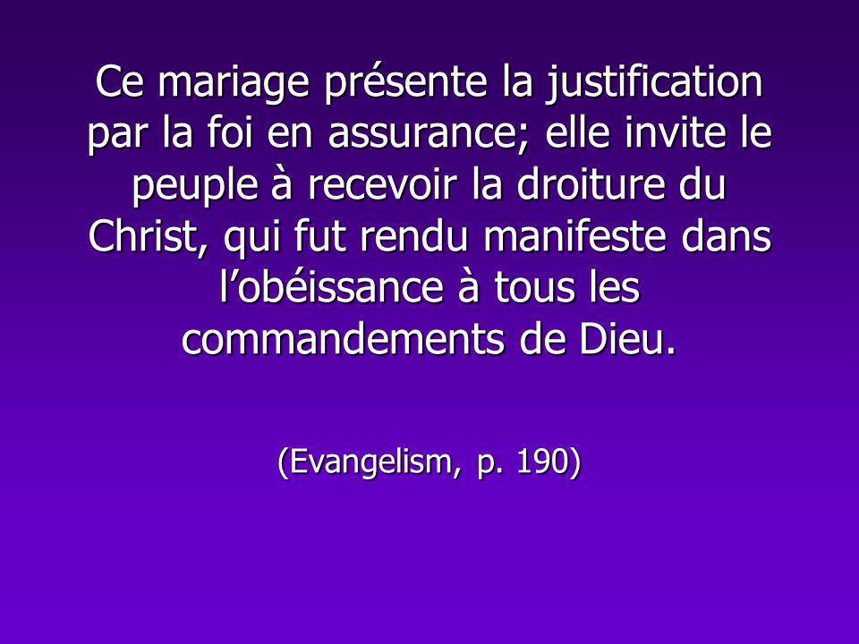Ce mariage présente la justification par la foi en assurance; elle invite le peuple à recevoir la droiture du Christ, qui fut rendu manifeste dans lob