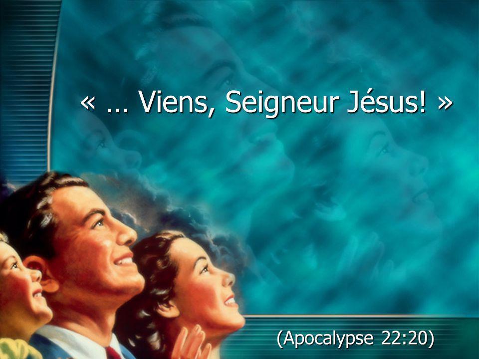 « … Viens, Seigneur Jésus! » (Apocalypse 22:20)