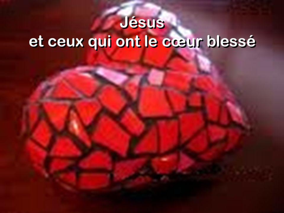 Jésus et ceux qui ont le cœur blessé Jésus et ceux qui ont le cœur blessé