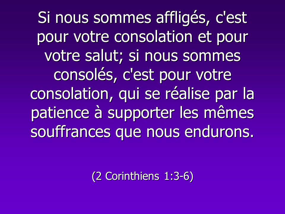 Si nous sommes affligés, c'est pour votre consolation et pour votre salut; si nous sommes consolés, c'est pour votre consolation, qui se réalise par l