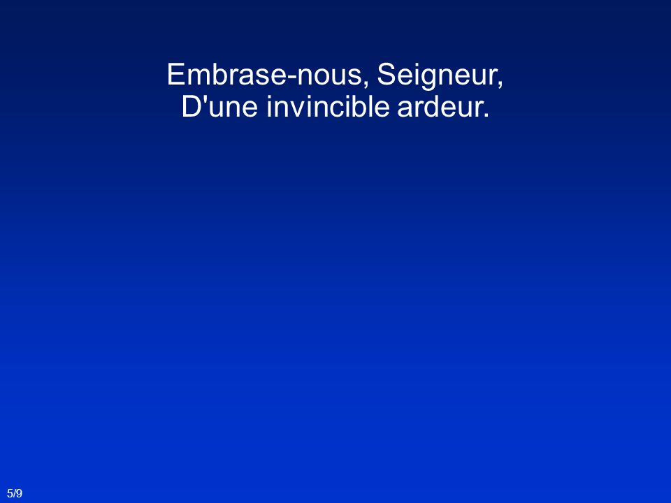Embrase-nous, Seigneur, D'une invincible ardeur. 5/9