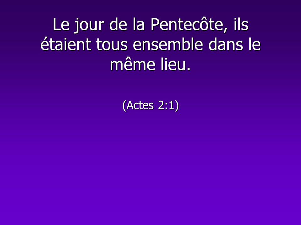 Le jour de la Pentecôte, ils étaient tous ensemble dans le même lieu. (Actes 2:1)