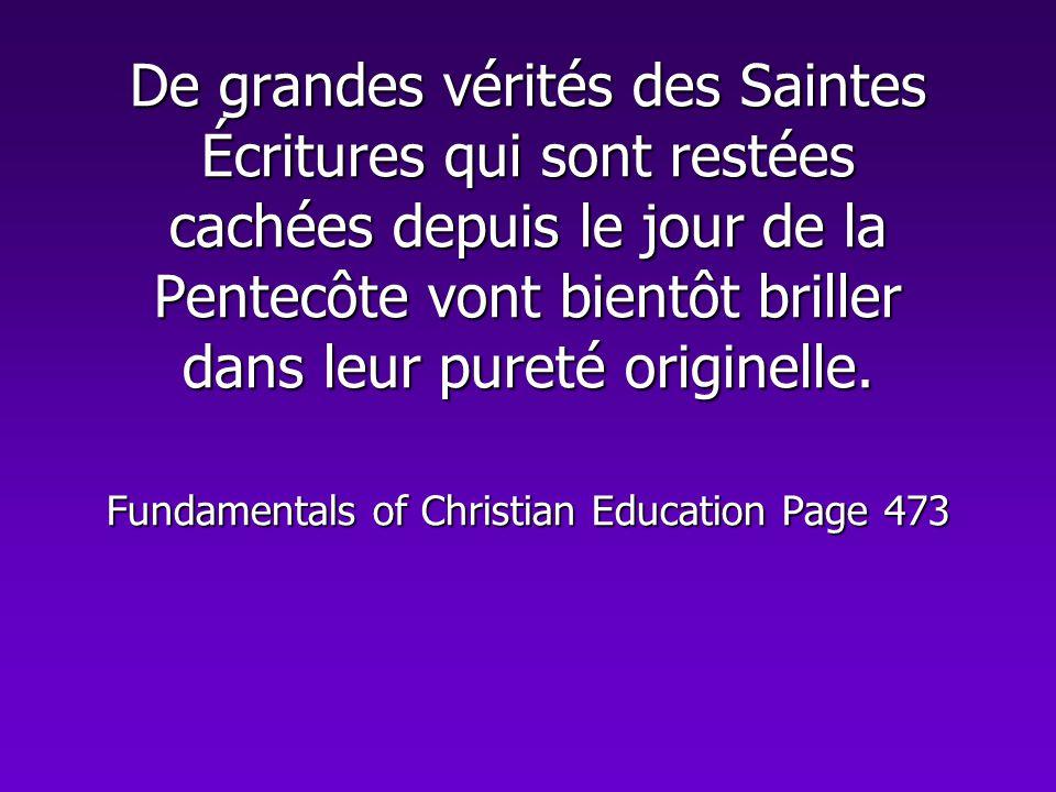 De grandes vérités des Saintes Écritures qui sont restées cachées depuis le jour de la Pentecôte vont bientôt briller dans leur pureté originelle. Fun