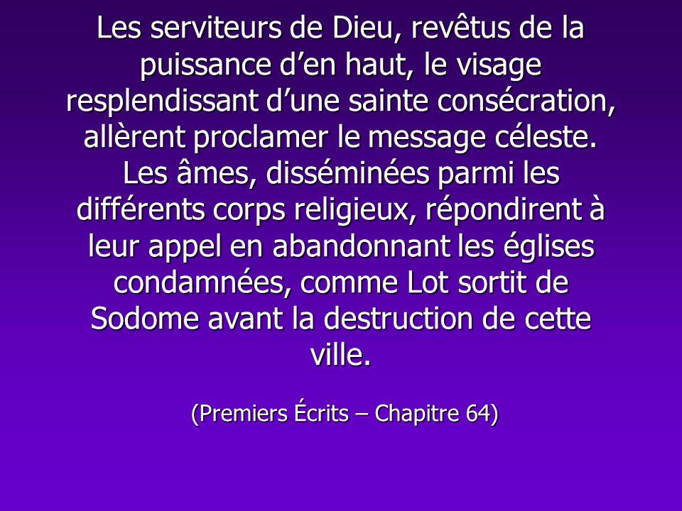Les serviteurs de Dieu, revêtus de la puissance den haut, le visage resplendissant dune sainte consécration, allèrent proclamer le message céleste. Le
