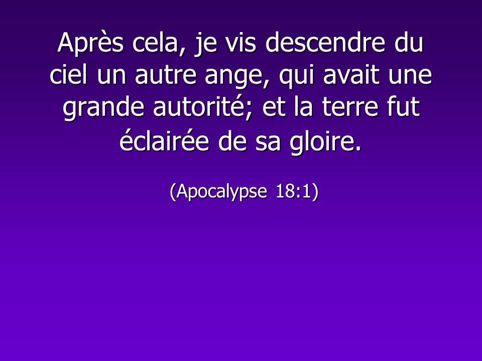 Après cela, je vis descendre du ciel un autre ange, qui avait une grande autorité; et la terre fut éclairée de sa gloire. (Apocalypse 18:1)
