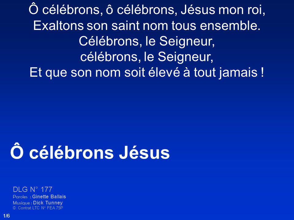 Ô célébrons, ô célébrons, Jésus mon roi, Exaltons son saint nom tous ensemble. Célébrons, le Seigneur, célébrons, le Seigneur, Et que son nom soit éle