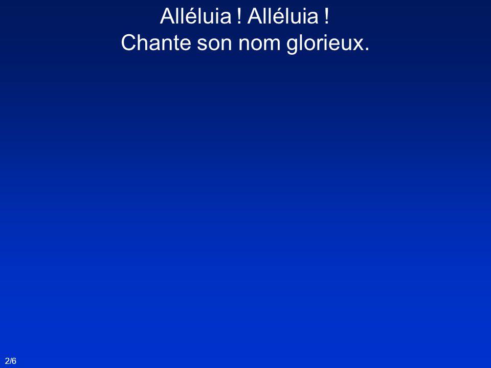 Alléluia ! Chante son nom glorieux. 2/6