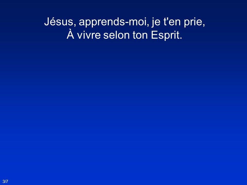 Jésus, apprends-moi, je t'en prie, À vivre selon ton Esprit. 3/7