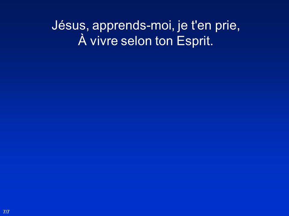 Jésus, apprends-moi, je t'en prie, À vivre selon ton Esprit. 7/7