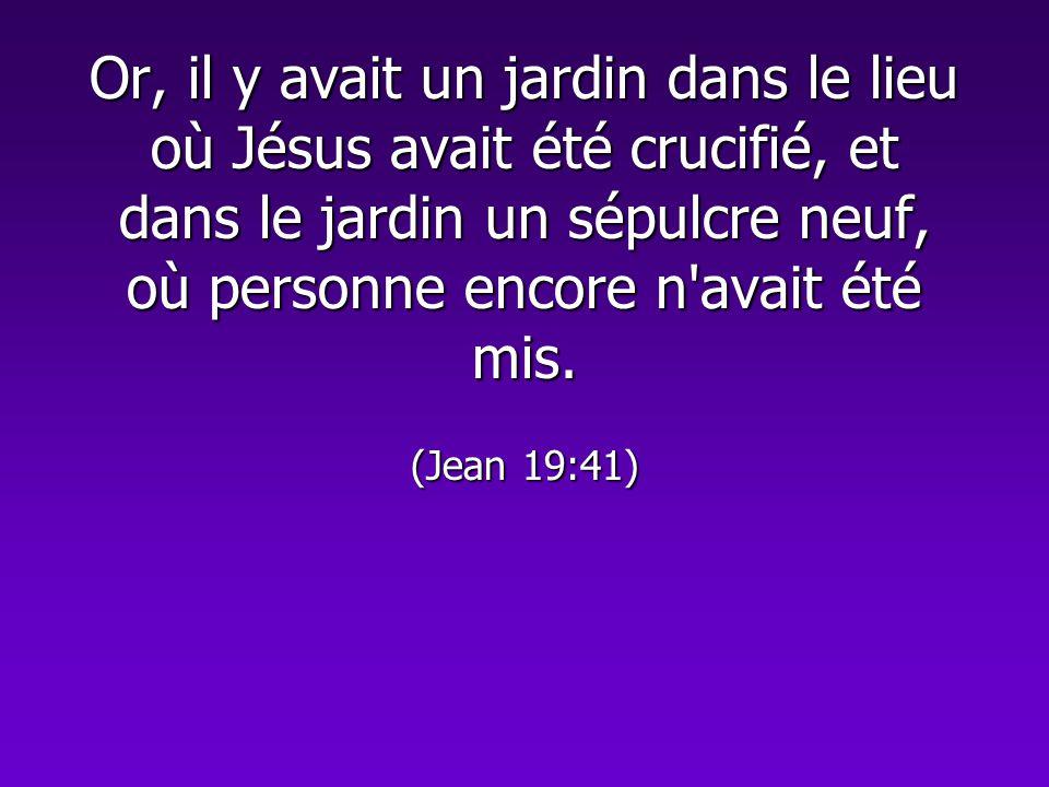 Or, il y avait un jardin dans le lieu où Jésus avait été crucifié, et dans le jardin un sépulcre neuf, où personne encore n'avait été mis. (Jean 19:41