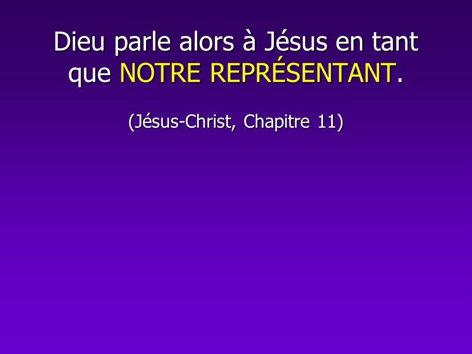 Dieu parle alors à Jésus en tant que NOTRE REPRÉSENTANT. (Jésus-Christ, Chapitre 11)