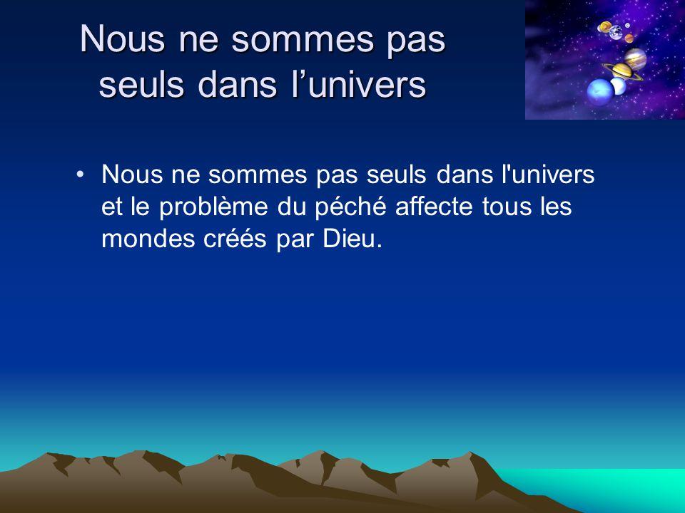 Nous ne sommes pas seuls dans lunivers Nous ne sommes pas seuls dans l'univers et le problème du péché affecte tous les mondes créés par Dieu.