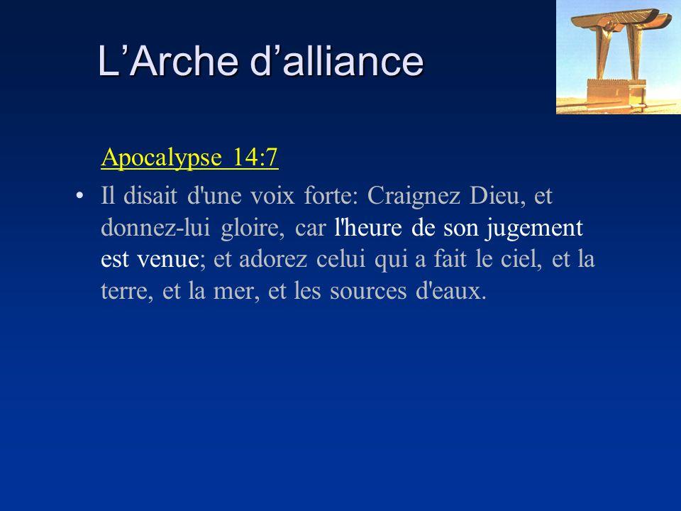 LArche dalliance Apocalypse 14:7 Il disait d'une voix forte: Craignez Dieu, et donnez-lui gloire, car l'heure de son jugement est venue; et adorez cel