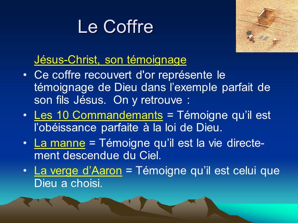 Le Coffre Jésus-Christ, son témoignage Ce coffre recouvert d'or représente le témoignage de Dieu dans lexemple parfait de son fils Jésus. On y retrouv