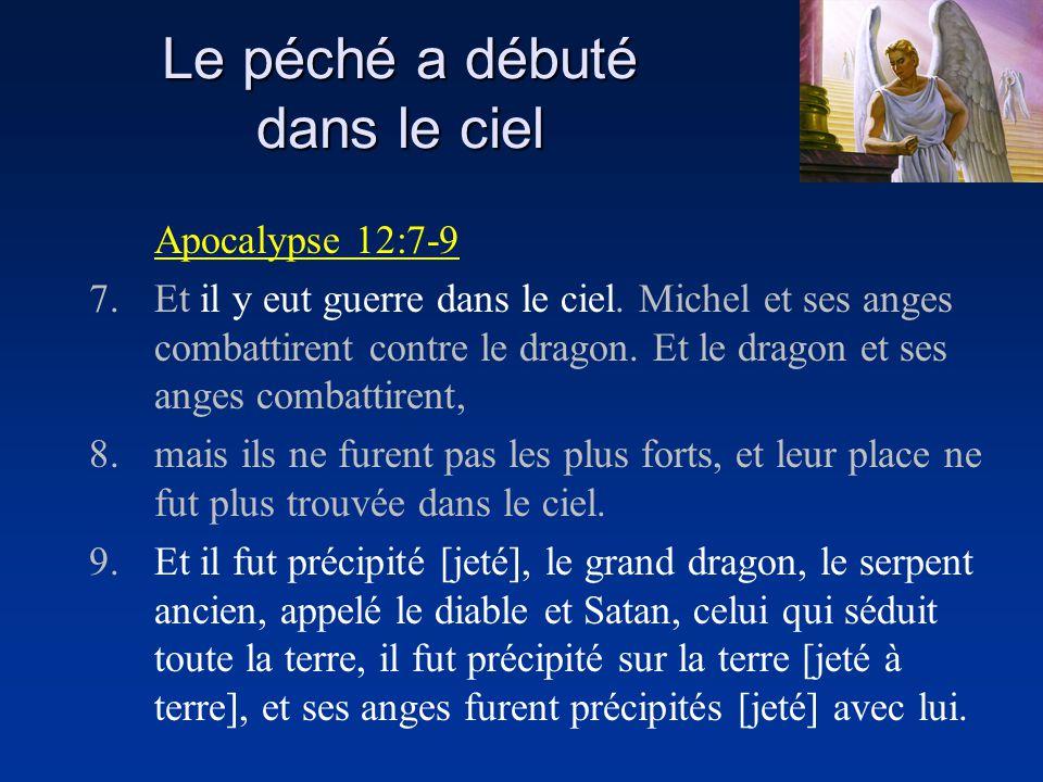 Le péché a débuté dans le ciel Apocalypse 12:7-9 7. Et il y eut guerre dans le ciel. Michel et ses anges combattirent contre le dragon. Et le dragon e