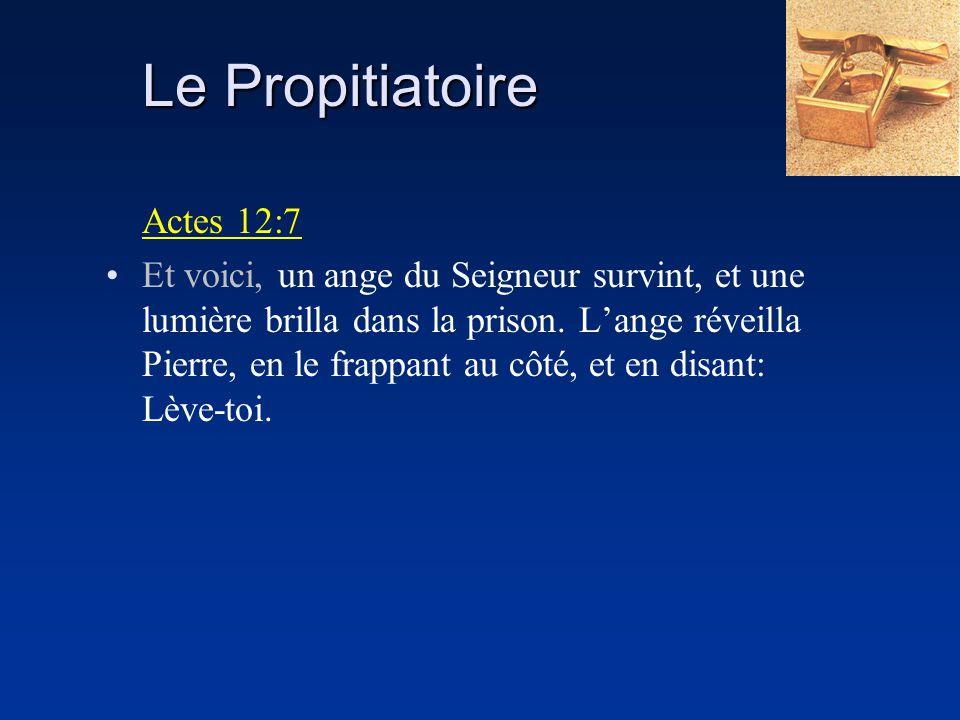 Le Propitiatoire Actes 12:7 Et voici, un ange du Seigneur survint, et une lumière brilla dans la prison. Lange réveilla Pierre, en le frappant au côté