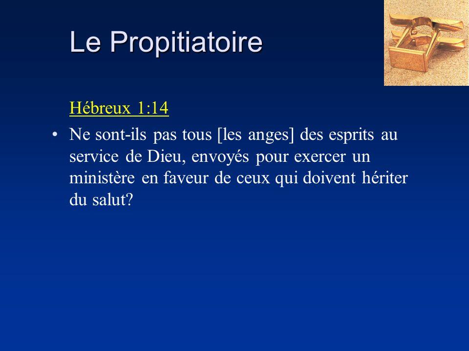 Le Propitiatoire Hébreux 1:14 Ne sont-ils pas tous [les anges] des esprits au service de Dieu, envoyés pour exercer un ministère en faveur de ceux qui