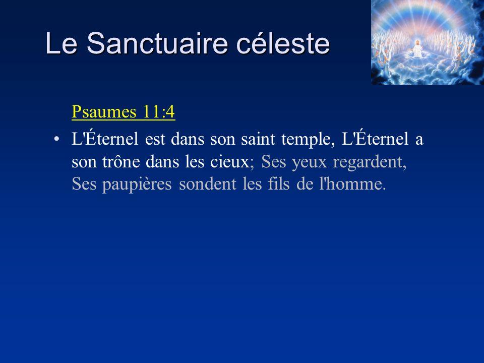 Le Sanctuaire céleste Psaumes 11:4 L'Éternel est dans son saint temple, L'Éternel a son trône dans les cieux; Ses yeux regardent, Ses paupières sonden