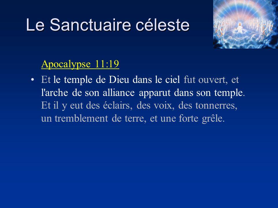Le Sanctuaire céleste Apocalypse 11:19 Et le temple de Dieu dans le ciel fut ouvert, et l'arche de son alliance apparut dans son temple. Et il y eut d