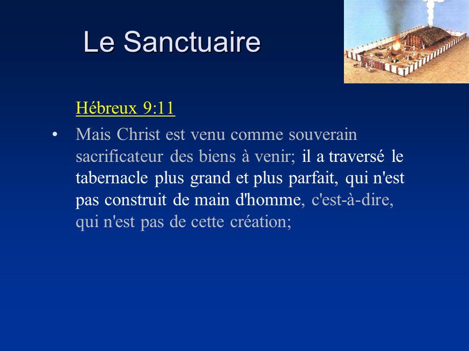 Le Sanctuaire Hébreux 9:11 Mais Christ est venu comme souverain sacrificateur des biens à venir; il a traversé le tabernacle plus grand et plus parfai