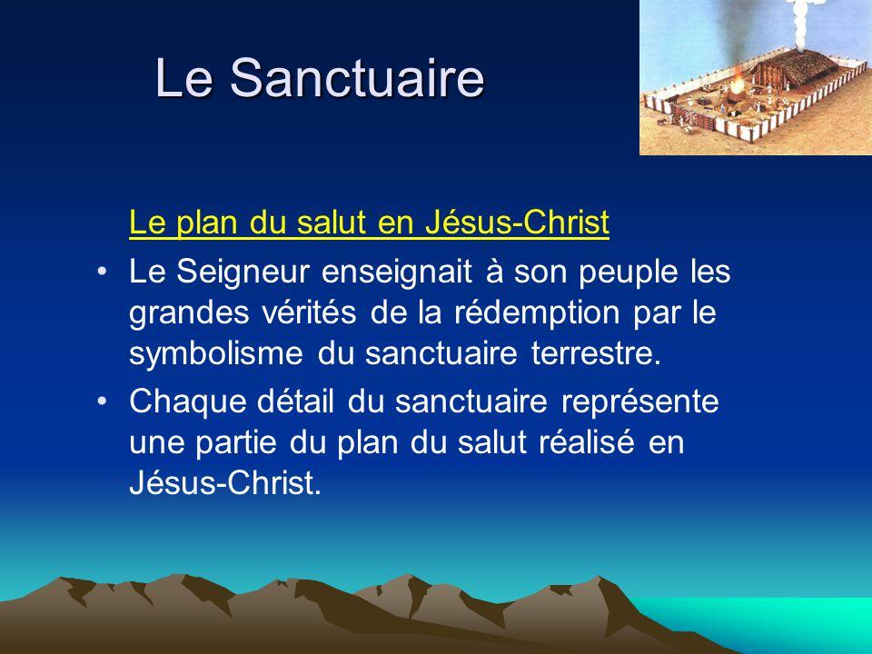 Le Sanctuaire Le plan du salut en Jésus-Christ Le Seigneur enseignait à son peuple les grandes vérités de la rédemption par le symbolisme du sanctuair