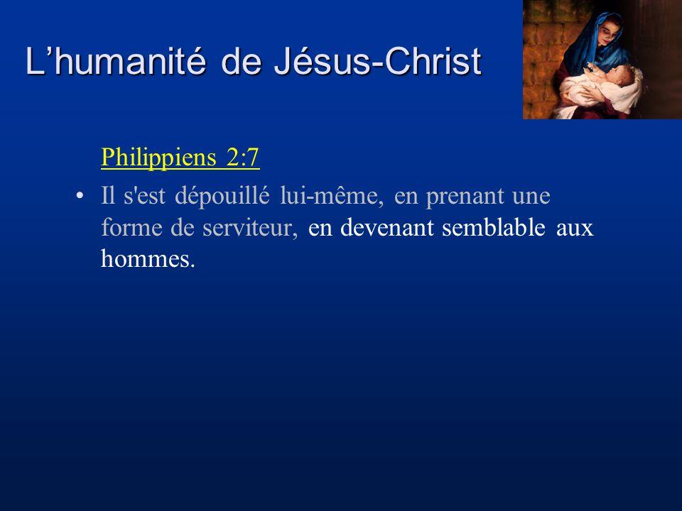 Philippiens 2:7 Il s'est dépouillé lui-même, en prenant une forme de serviteur, en devenant semblable aux hommes.
