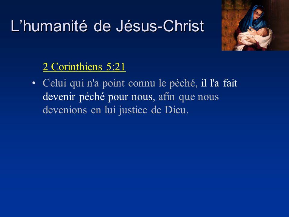 Lhumanité de Jésus-Christ 2 Corinthiens 5:21 Celui qui n'a point connu le péché, il l'a fait devenir péché pour nous, afin que nous devenions en lui j