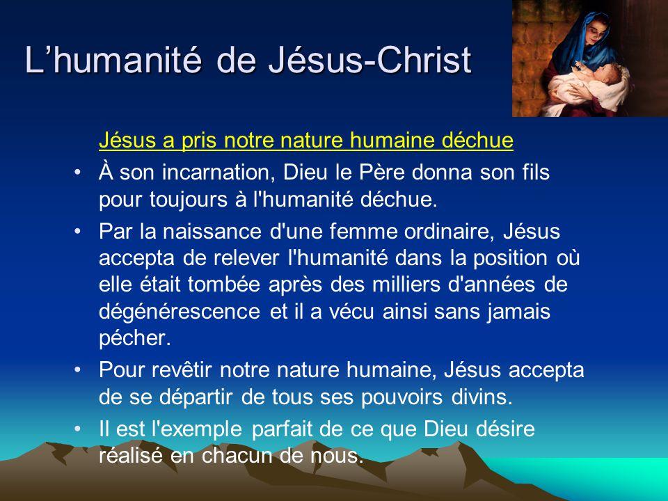 Lhumanité de Jésus-Christ Jésus a pris notre nature humaine déchue À son incarnation, Dieu le Père donna son fils pour toujours à l'humanité déchue. P