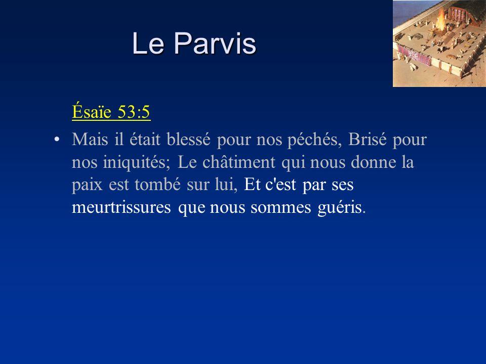 Le Parvis Ésaïe 53:5 Mais il était blessé pour nos péchés, Brisé pour nos iniquités; Le châtiment qui nous donne la paix est tombé sur lui, Et c'est p