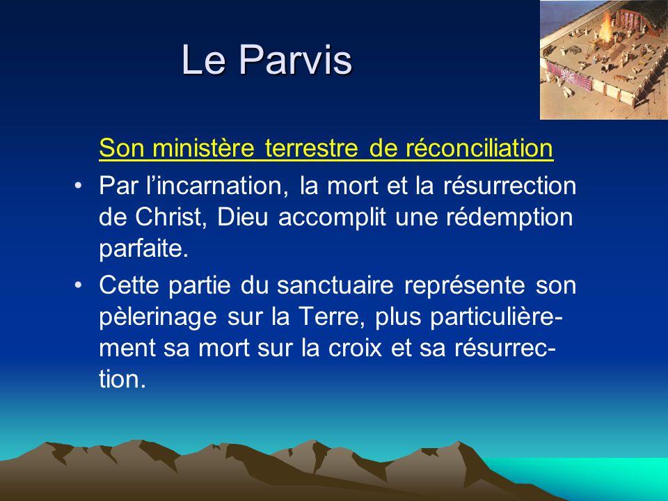 Le Parvis Son ministère terrestre de réconciliation Par lincarnation, la mort et la résurrection de Christ, Dieu accomplit une rédemption parfaite. Ce