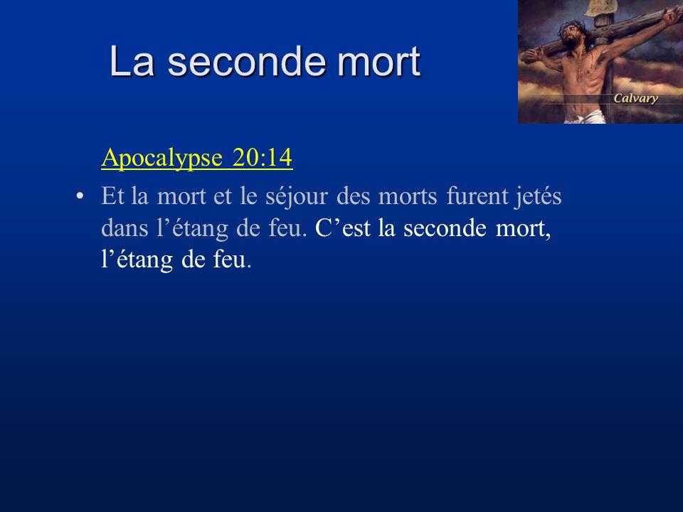 Apocalypse 20:14 Et la mort et le séjour des morts furent jetés dans létang de feu. Cest la seconde mort, létang de feu.